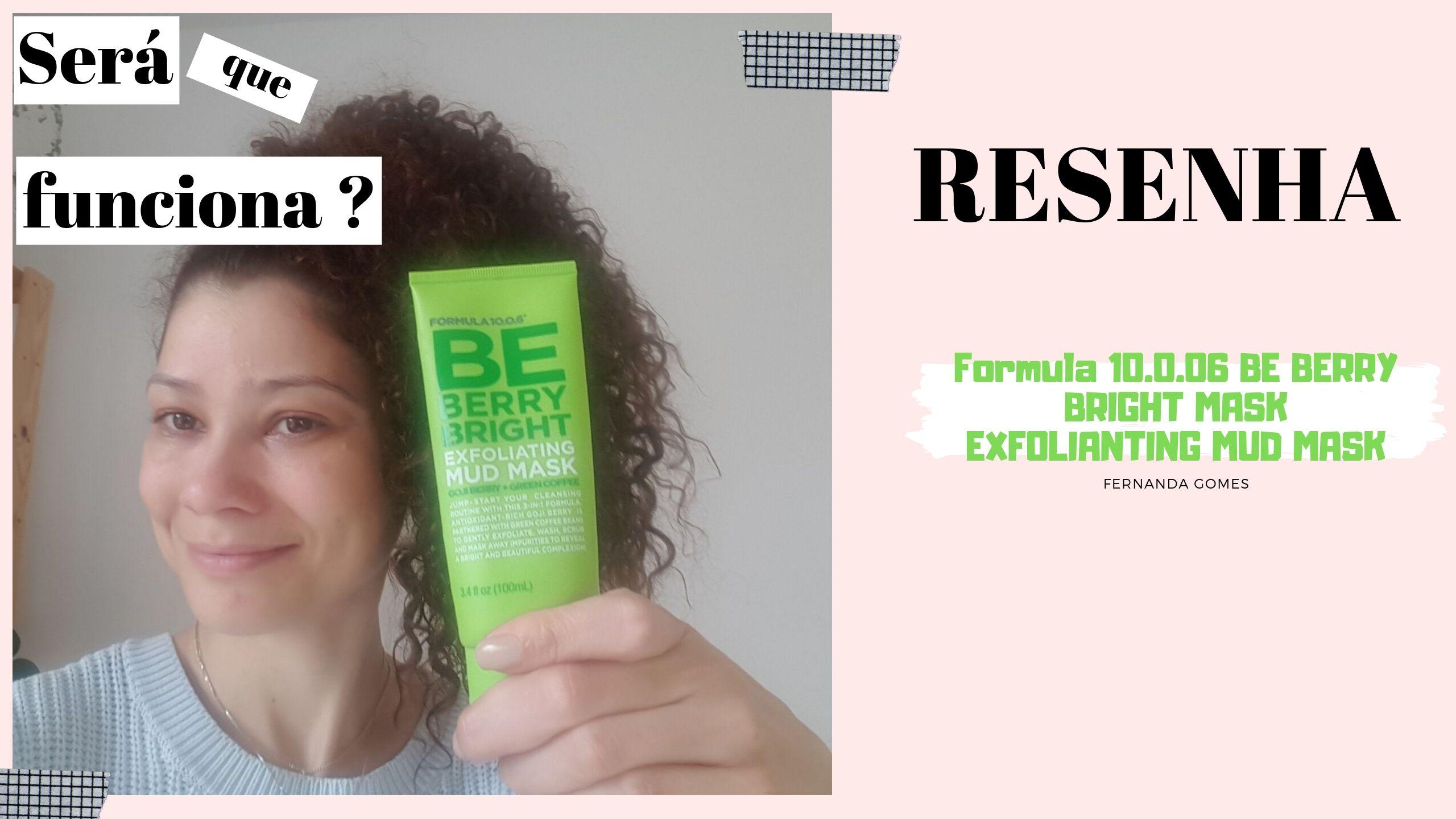 Resenha | Máscara esfoliante de argila Be Berry Bright da Fórmula 10.0.6 | Fernanda Gomes